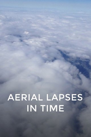 AERIAL LAPSES IN TIME