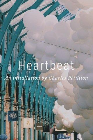 Heartbeat An installation by Charles Pétillion