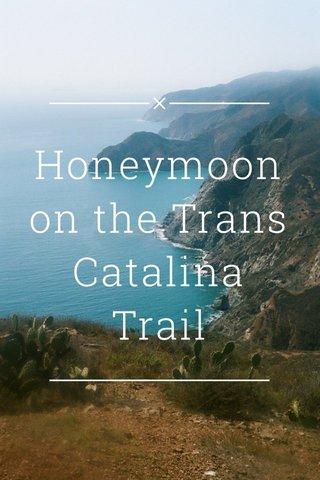 Honeymoon on the Trans Catalina Trail