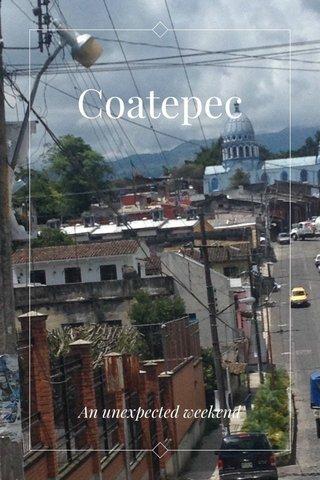 Coatepec An unexpected weekend