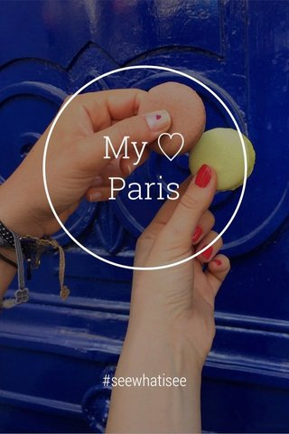 My ♡ Paris #seewhatisee