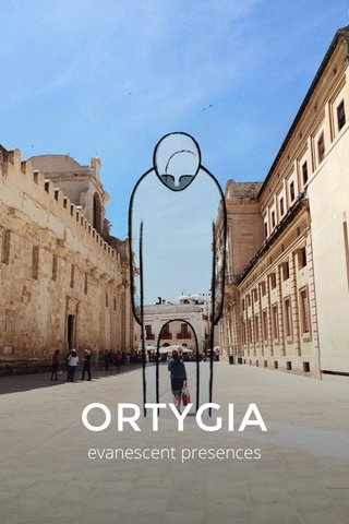 ORTYGIA evanescent presences