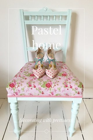 Pastel home {decorating with prettiness}