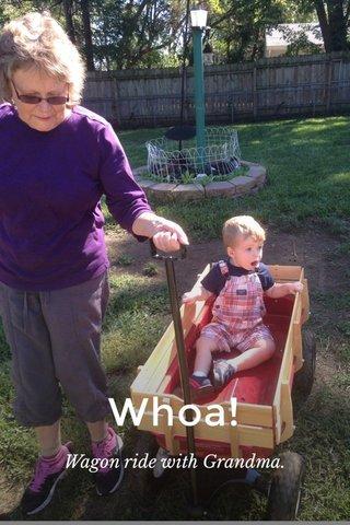 Whoa! Wagon ride with Grandma.