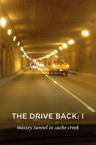 THE DRIVE BACK: I massey tunnel to cache creek
