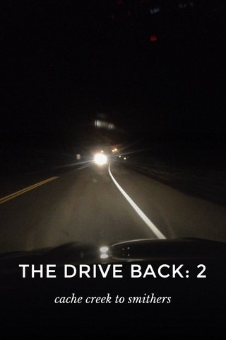 THE DRIVE BACK: 2 cache creek to smithers