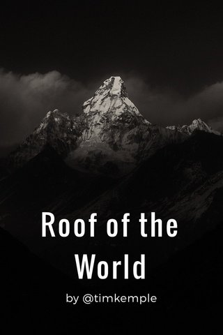 Roof of the World by @timkemple