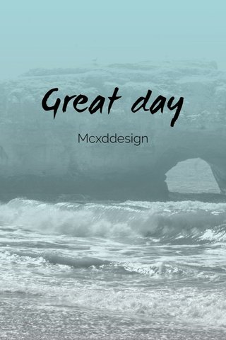 Great day Mcxddesign