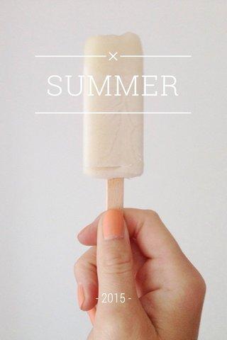 SUMMER - 2015 -