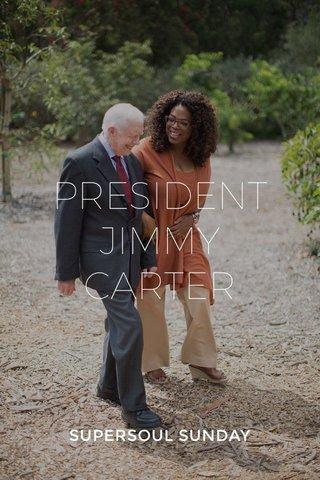 PRESIDENT JIMMY CARTER SUPERSOUL SUNDAY