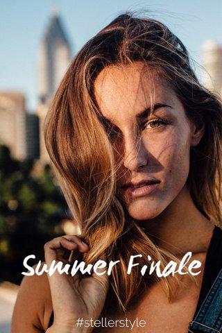 Summer Finale #stellerstyle