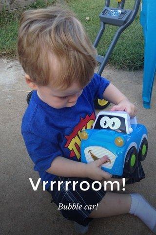 Vrrrrroom! Bubble car!