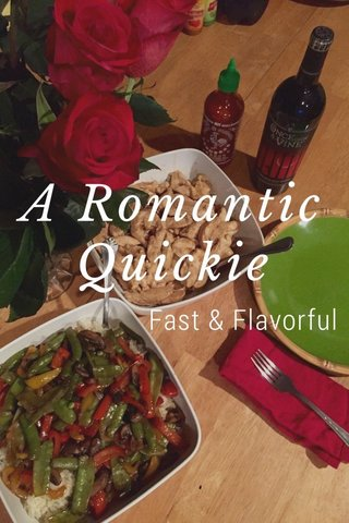 A Romantic Quickie Fast & Flavorful
