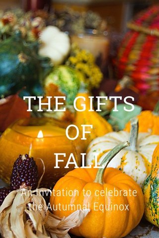 THE GIFTS OF FALL An Invitation to celebrate the Autumnal Equinox