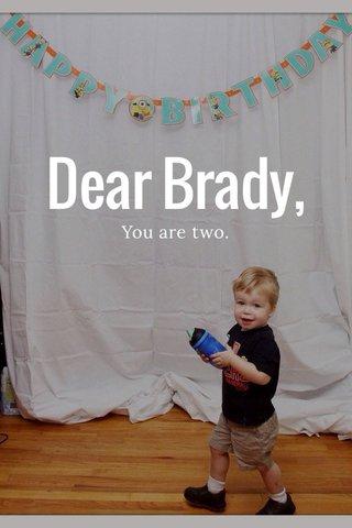 Dear Brady, You are two.