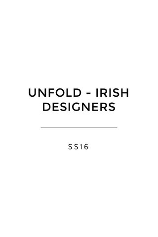 UNFOLD - IRISH DESIGNERS SS16