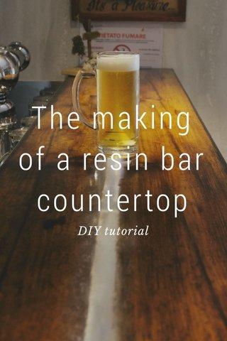 The making of a resin bar countertop DIY tutorial