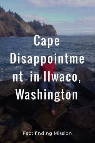 Cape Disappointment in Ilwaco, Washington Fact finding Mission