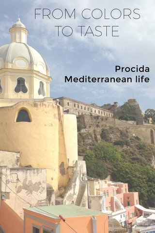 FROM COLORS TO TASTE Procida Mediterranean life