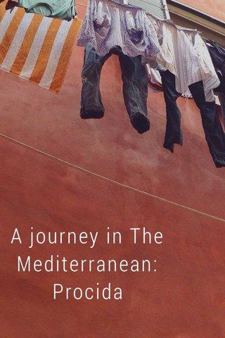 A journey in The Mediterranean: Procida