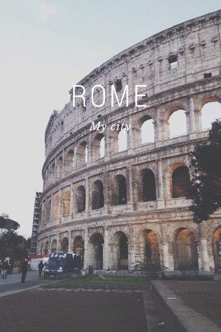 ROME My city