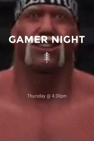 GAMER NIGHT Thursday @ 4:30pm