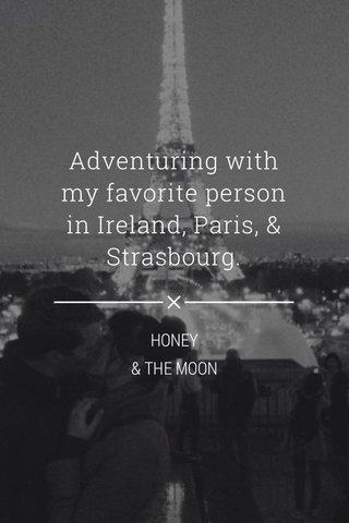 Adventuring with my favorite person in Ireland, Paris, & Strasbourg. HONEY & THE MOON