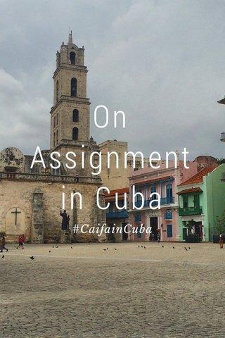 On Assignment in Cuba #CaifainCuba