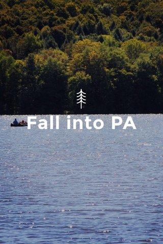 Fall into PA