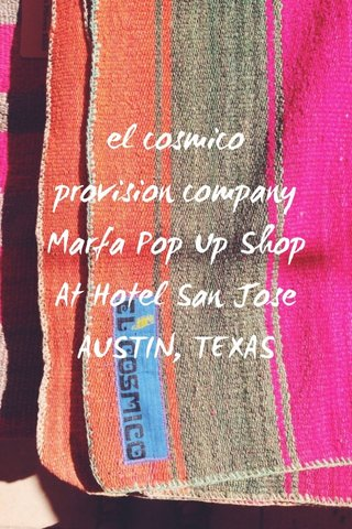el cosmico provision company Marfa Pop Up Shop At Hotel San Jose AUSTIN, TEXAS