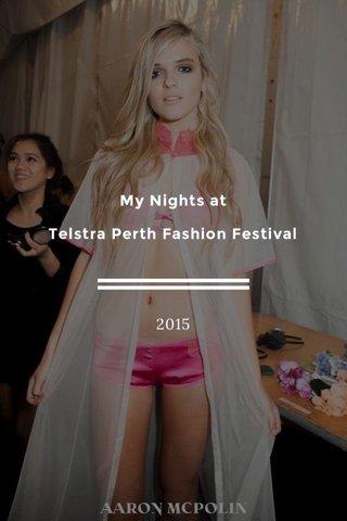 My Nights at Telstra Perth Fashion Festival 2015