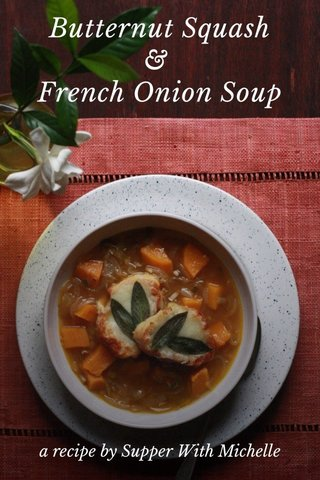 Butternut Squash & French Onion Soup a recipe by Supper With Michelle