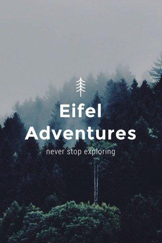 Eifel Adventures never stop exploring