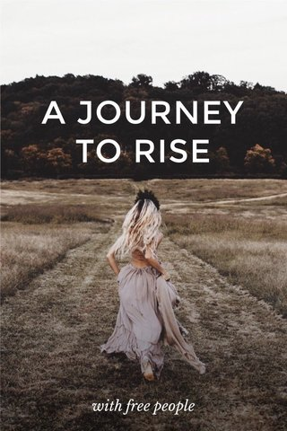 A JOURNEY TO RISE with free people