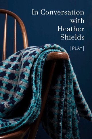 In Conversation with Heather Shields |PLAY|