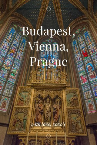 Budapest, Vienna, Prague with love, xoxoJ