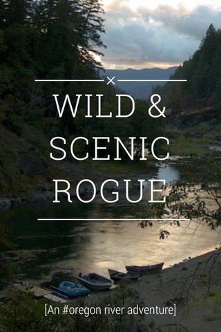 WILD & SCENIC ROGUE [An #oregon river adventure]
