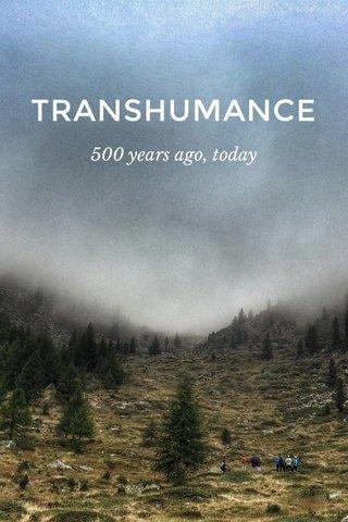 TRANSHUMANCE 500 years ago, today