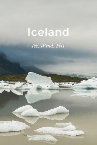 Iceland Ice, Wind, Fire