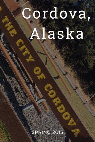 Cordova, Alaska SPRING 2015