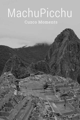 MachuPicchu Cuzco Moments