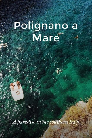 Polignano a Mare A paradise in the southern Italy