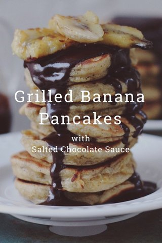 Grilled Banana Pancakes with Salted Chocolate Sauce