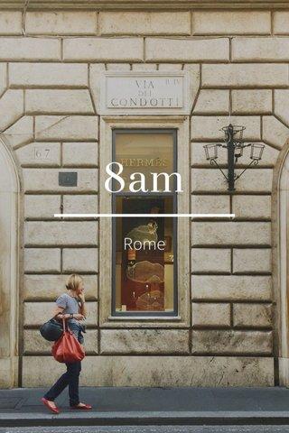 8am Rome