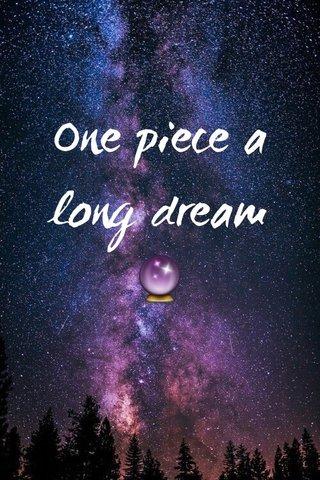 One piece a long dream 🔮