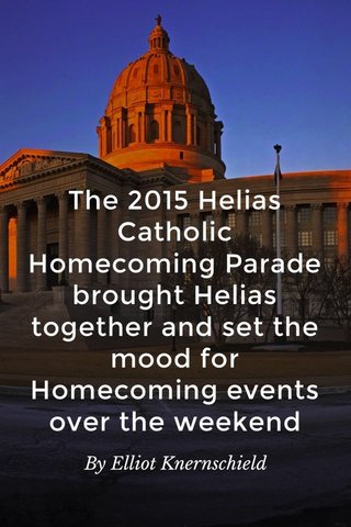 The 2015 Helias Catholic Homecoming Parade brought Helias together and set the mood for Homecoming events over the weekend By Elliot Knernschield