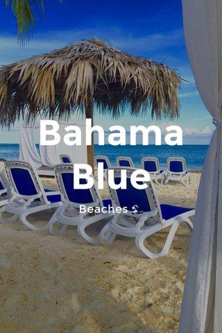 Bahama Blue Beaches 🌊