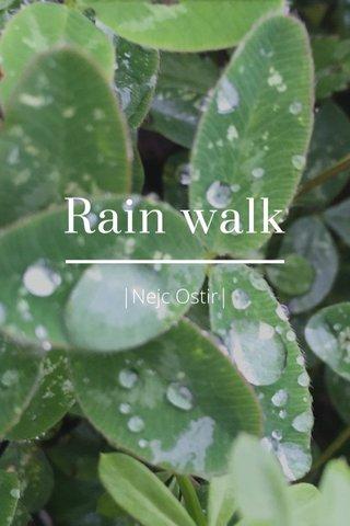 Rain walk |Nejc Ostir|