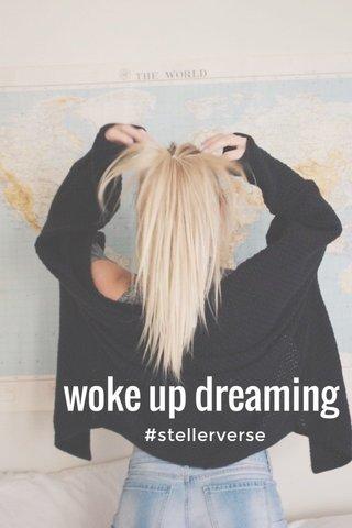 woke up dreaming #stellerverse