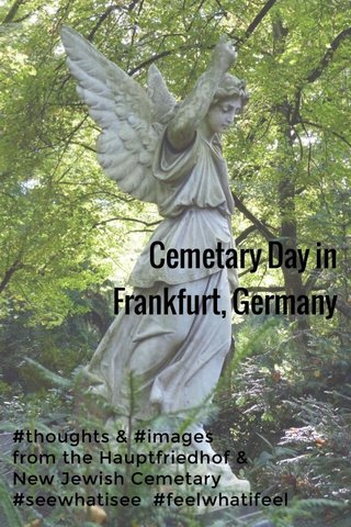 Cemetary Day in Frankfurt, Germany #thoughts & #images from the Hauptfriedhof & New Jewish Cemetary #seewhatisee #feelwhatifeel